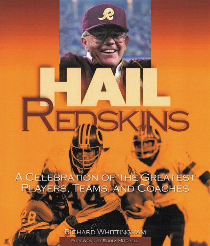 Hail Redskins: A Celebration of the Greatest Players, Teams, and Coaches by Richard Whittingham (2004-09-01)