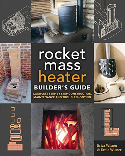 The Rocket Mass Heater Builder's Guide: Complete Step-by-Step Construction, Maintenance and Troubleshooting por Erica Wisner