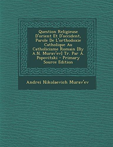 Question Religieuse D'Orient Et D'Occident, Parole de L'Orthodoxie Catholique Au Catholicisme Romain [By A.N. Murav'ev] Tr. Par A. Popovitski - Primar