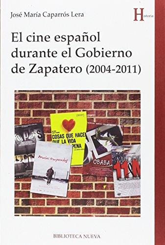 El cine español durante el Gobierno de Zapatero (2004-2011) (Historia) por José María Caparrós lera