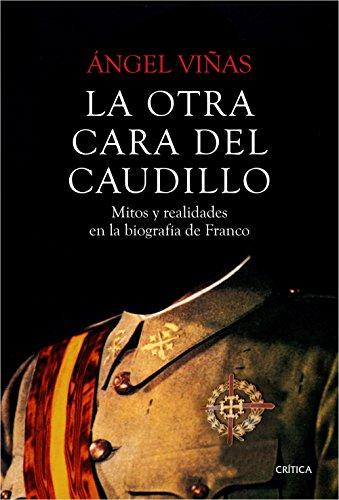 La otra cara del Caudillo: Mitos y realidades en la biografía de Franco por Ángel Viñas