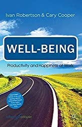 Well-being: Productivity and Happiness at Work by I. Robertson (2011-04-27)