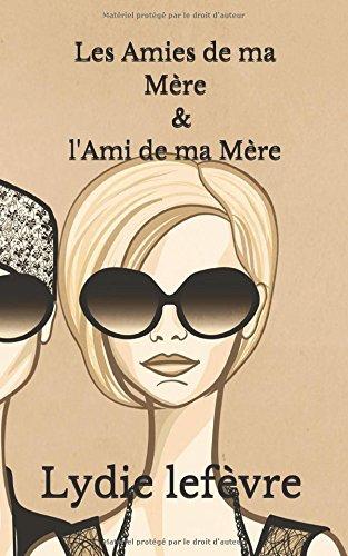 Les Amies de ma Mre & l'Ami de ma Mre: Indit
