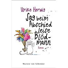 Sag beim Abschied leise Blödmann: Roman