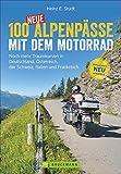 100 neue Alpenpässe mit dem Motorrad. Noch mehr Traumkurven in Deutschland, Österreich, der...