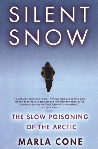Silent Snow: The Slow Poisoning of the Arctic
