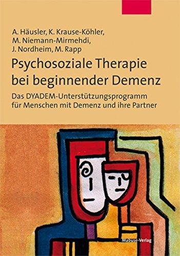 Psychosoziale Therapie bei beginnender Demenz. Das DYADEM-Unterstützungsprogramm für Menschen mit Demenz und ihre Partner. Mit kostenlosem PDF-Download