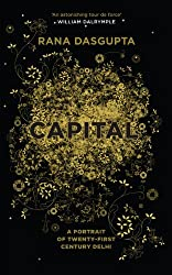Capital: A Portrait of Twenty-First Century Delhi by Rana Dasgupta (2014-03-06)