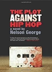 The Plot Against Hip Hop: A Novel (A D Hunter Mystery) by George, Nelson (2011) Paperback