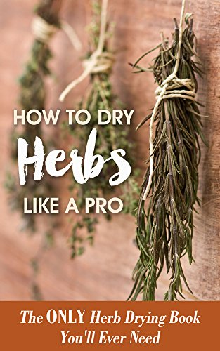 How To Dry Herbs Like A Pro The Only Herb Drying Book You Ll Ever Need Drying Herbs