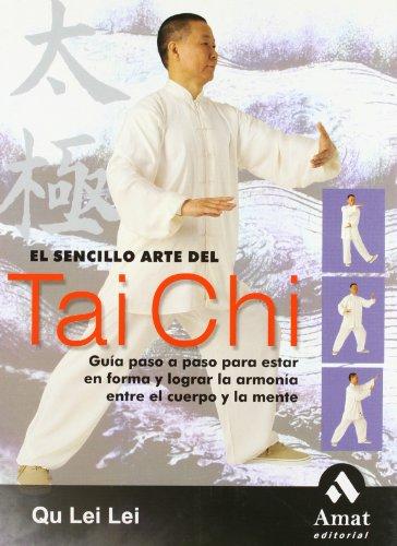 El sencillo arte del Tai Chi: Guía paso a paso para estar en forma y lograr la armonía entre el cuerpo y la mente