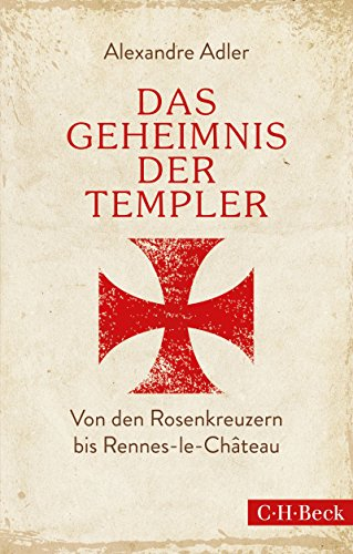 Das Geheimnis der Templer: Von Leonardo da Vinci bis Rennes-le-Château (Beck Paperback 6196)
