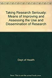 Taking Research Seriously: Means of Improving and Assessing the Use and Dissemination of Research