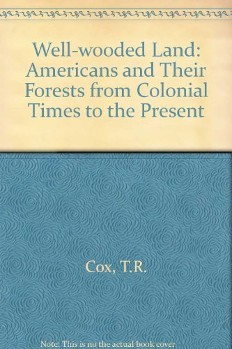 This Well-Wooded Land: Americans and Their Forests from Colonial Times to the Present by Thomas R. Cox (1985-12-01)