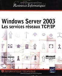 Windows Server 2003 : Les Services réseaux TCP/IP
