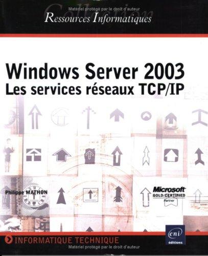 Windows Server 2003 : Les Services réseaux TCP/IP par Philippe Mathon
