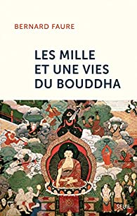 Les mille et une vies du Bouddha par Bernard Faure