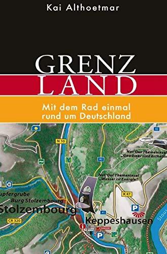 Grenzland: Mit dem Rad einmal rund um Deutschland (Welt Die Radfahren Um Rund)