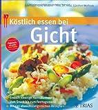 Köstlich essen bei Gicht: Endlich niedrige Harnsäure-Werte Vom Snack bis zum Festtagsmenü Mit 130 abwechs (REIHE, Köstlich essen)