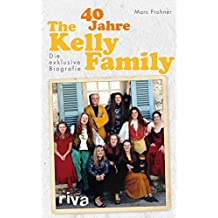 40 Jahre The Kelly Family: Die exklusive Biografie