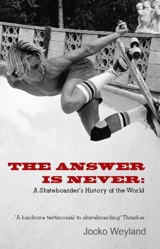 The Answer Is Never: A Skateboarder's History of the World por Jocko Weyland