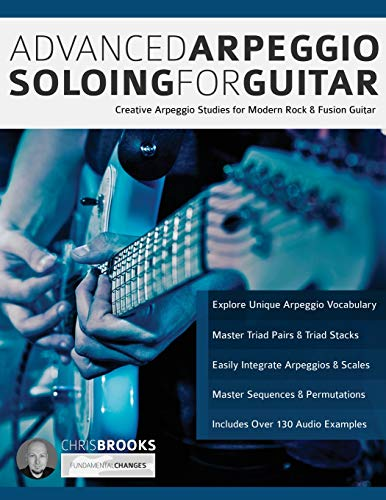 Advanced Arpeggio Soloing for Guitar: Creative Arpeggio Studies for Modern Rock & Fusion Guitar