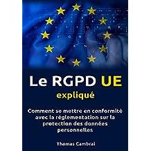 Le RGPD UE expliqué : Comment se mettre en conformité avec la réglementation sur la protection des données personnelles (French Edition)