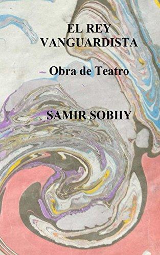 El Rey Vanguardista: Obra de Teatro por Samir Sobhy