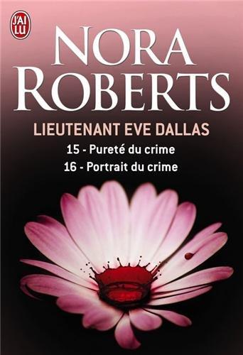 Lieutenant Eve Dallas, Tome 15 & 16 : Pureté du crime ; Portrait du crime par Nora Roberts