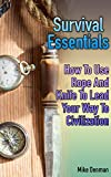 Survival Essentials: How To Use Rope And Knife To Lead Your Way To Civilization