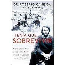 Tenia Que Sobrevivir: Como Un Accidente Aereo En Los Andes Inspiro Mi Vocacion Para Salvar Vidas (Atria Espanol)