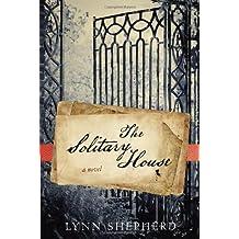The Solitary House by Lynn Shepherd (2012-05-05)