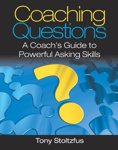 Coaching Questions: A Coach's Guide to Powerful Asking Skills por Tony Stoltzfus