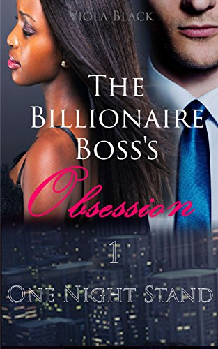 The Billionaire Boss's Obsession 1 (BWWM Interracial Romance Short Stories): One Night Stand (BWWM Billionaire Romance)