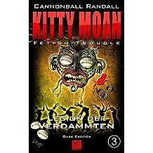 Fetish-Trouble 3: Legion der Verdammten (Kitty Moan 8)