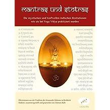 Mantras und Stotras: Die mystischen und kraftvollen Indischen Rezitationen wie sie bei Yoga Vidya praktiziert werden