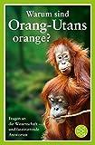 Warum sind Orang-Utans orange?: Fragen an die Wissenschaft - und faszinierende Antworten