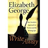 Write Away: One Novelist's Approach to Fiction and the Writing Life (George, Elizabeth (Insp))