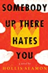 Somebody Up There Hates You: A Novel...