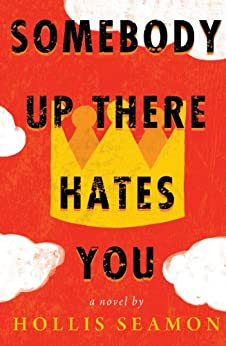 Somebody Up There Hates You: A Novel (English Edition) par [Seamon, Hollis]