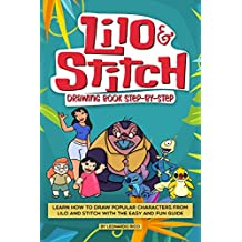 Lilo and Stitch Drawing Book Step-by-Step: Learn How to Draw Popular Characters from Lilo and Stitch with the Easy and Fun Guide (English Edition)