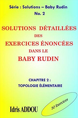 SOLUTIONS DÉTAILLÉES DES EXERCICES ÉNONCÉS DANS LE BABY RUDIN: CHAPITRE 2 : TOPOLOGIE ÉLÉMENTAIRE (SOLUTIONS - BABY RUDIN) par IDRIS ADDOU