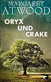 Oryx und Crake: Roman von Margaret Atwood