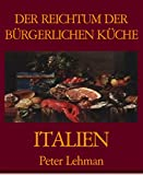 DER REICHTUM DER BÜRGERLICHEN KÜCHE - ITALIEN UND LA CUCINA BORGHESE!           Die große Gourmet-Enzyklopädie der ITALIENISCHEN KÜCHE!                      Italien, das ist vor allem Kultur & Kunst aber ebenso Sommer, Sonne, Strand und M...