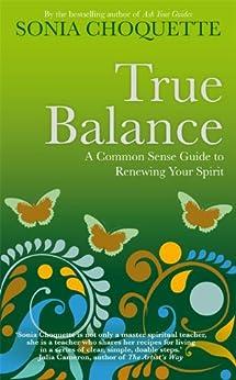 True Balance: A Common Sense Guide to Renewing Your Spirit par [Choquette, Sonia]