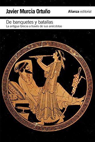 De banquetes y batallas: La antigua Grecia a través de su historia y de sus anécdotas (El Libro De Bolsillo - Historia) por Javier Murcia Ortuño