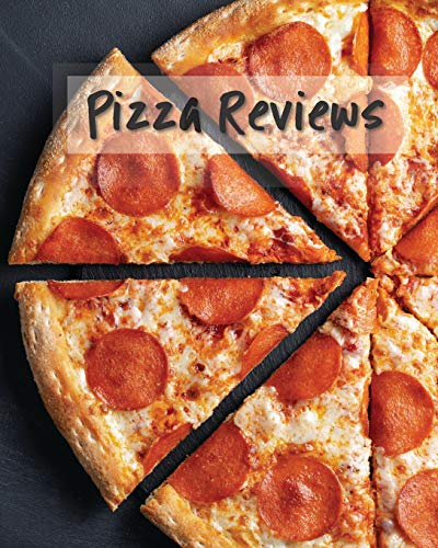 Pizza Reviews: The Ultimate Prompted Journal For Pizza Loving Foodies To Record Their Favorites
