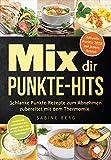 Mix dir Punkte-Hits: Schlanke Punkte-Rezepte zum Abnehmen nach dem Punkte-Konzept mit höchstens bis zu 5 Punkten und zubereitet mit dem Thermomix (Punkte Mix), wenig Punkte, Schlank nach Punkten
