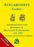 Aufgabenheft Fahren 2006 (aktueller Stand 01.01.2008). Mit Ordner: Anforderungen und Kriterien im Deutschen Turniersport gem. LPO. (Nationale und Internationale Aufgaben)