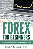Forex: Beginners Guide - Proven Steps and Strategies to Make Money in Forex Trad (Forex Trading, Forex Strategies, Passive Income, Affiliate Marketing)